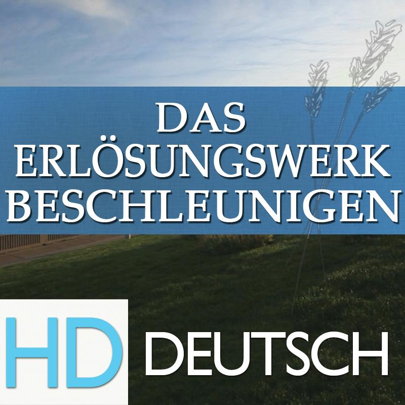 Das Erlösungswerk beschleunigen | HD | GERMAN