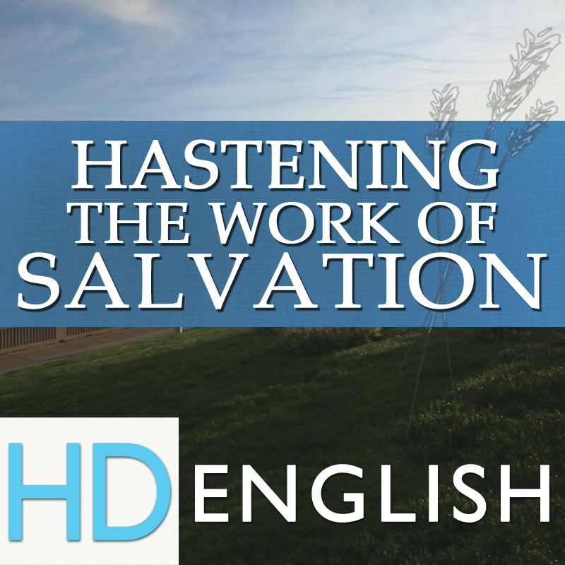 Hastening the Work of Salvation | HD | ENGLISH