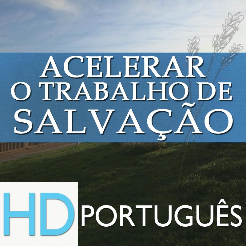 Acelerar o Trabalho de Salvação | HD | PORTUGUESE