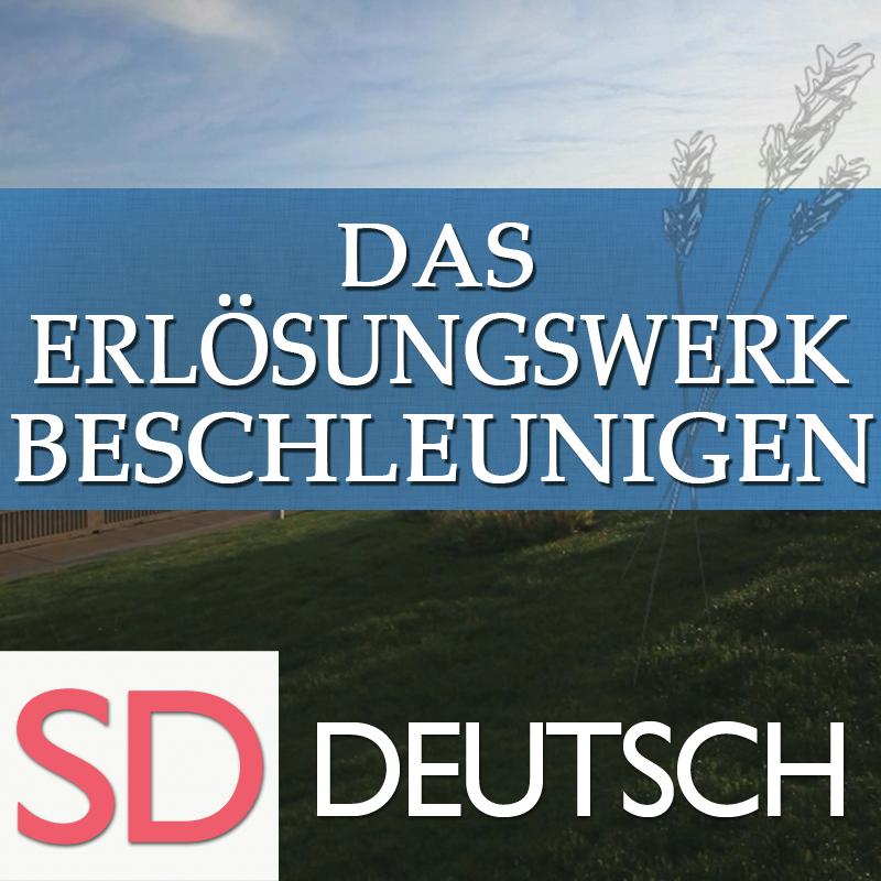 Das Erlösungswerk beschleunigen | SD | GERMAN