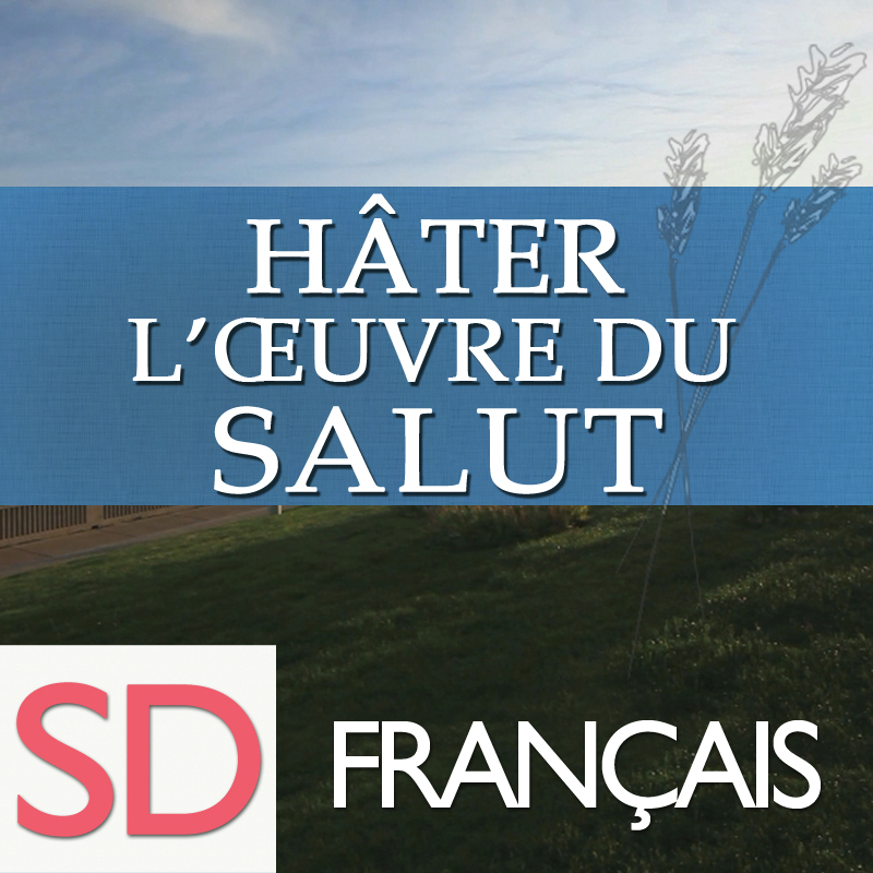 Hâter l'œuvre du salut | SD | FRENCH