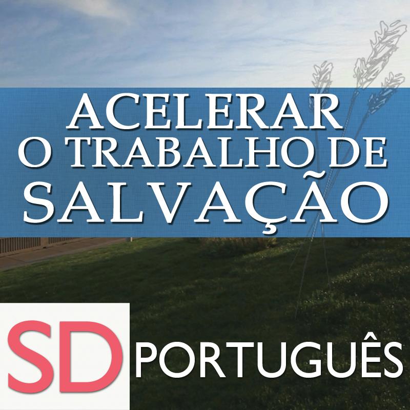 Acelerar o Trabalho de Salvação | SD | PORTUGUESE