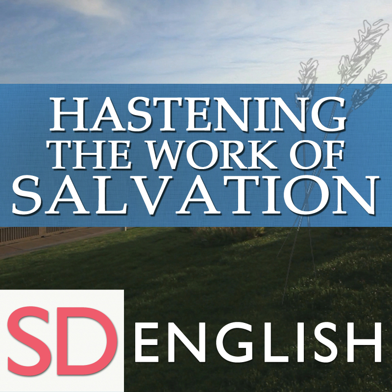 Hastening the Work of Salvation | SD | ENGLISH